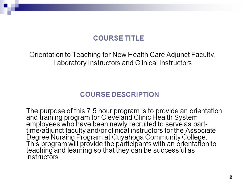 2 COURSE TITLE Orientation to Teaching for New Health Care Adjunct Faculty, Laboratory Instructors and Clinical Instructors COURSE DESCRIPTION The pur