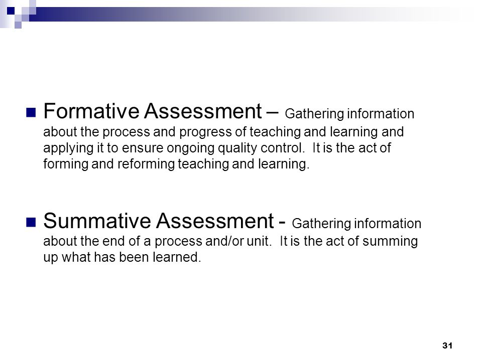31 Formative Assessment – Gathering information about the process and progress of teaching and learning and applying it to ensure ongoing quality cont