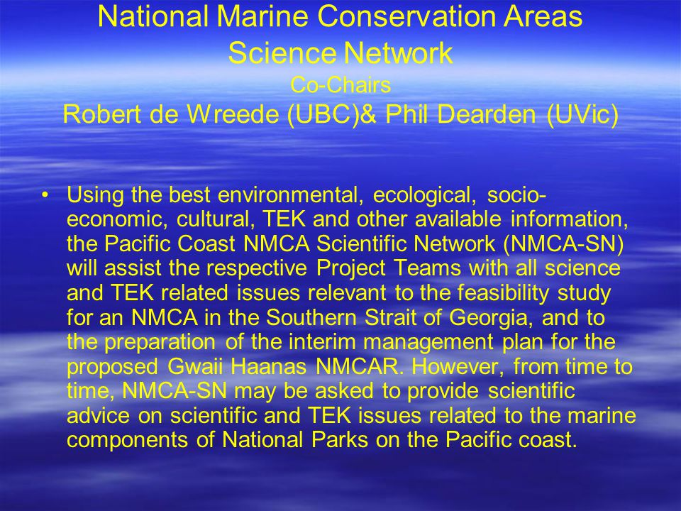 National Marine Conservation Areas Science Network Co-Chairs Robert de Wreede (UBC)& Phil Dearden (UVic) Using the best environmental, ecological, soc