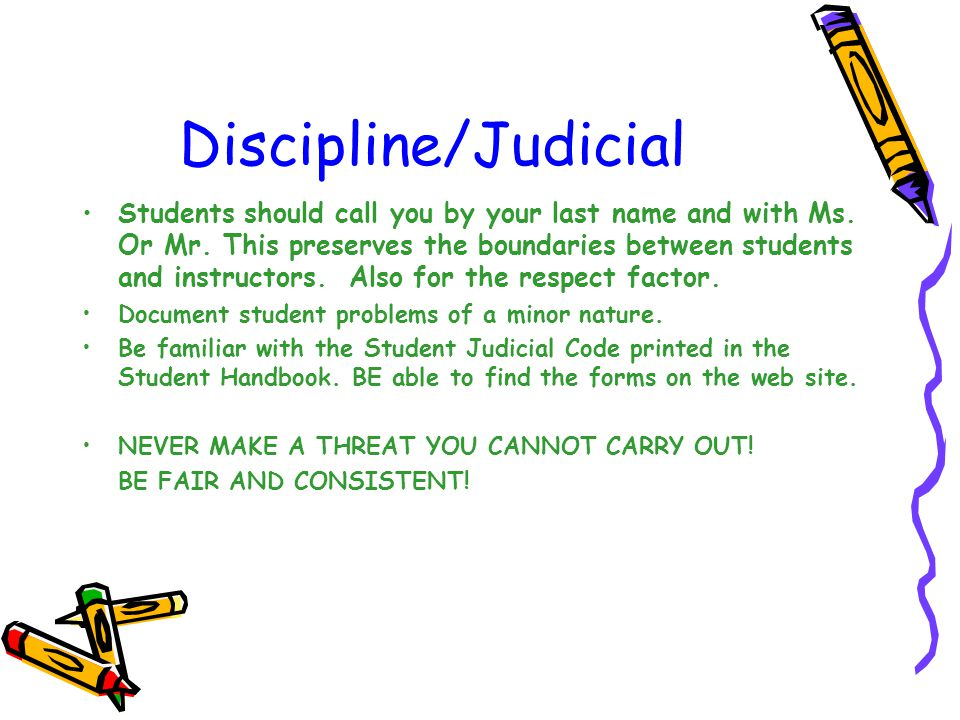 Discipline/Judicial Students should call you by your last name and with Ms.