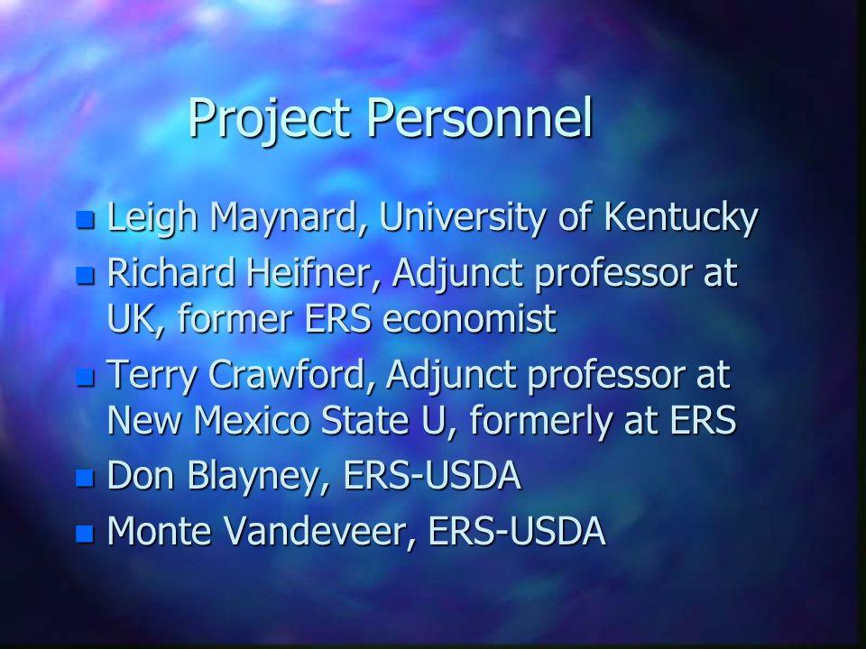 Project Personnel n Leigh Maynard, University of Kentucky n Richard Heifner, Adjunct professor at UK, former ERS economist n Terry Crawford, Adjunct professor at New Mexico State U, formerly at ERS n Don Blayney, ERS-USDA n Monte Vandeveer, ERS-USDA