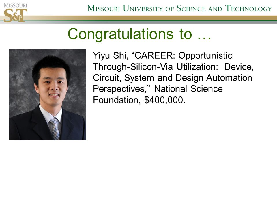 """Congratulations to … Yiyu Shi, """"CAREER: Opportunistic Through-Silicon-Via Utilization: Device, Circuit, System and Design Automation Perspectives,"""" Na"""