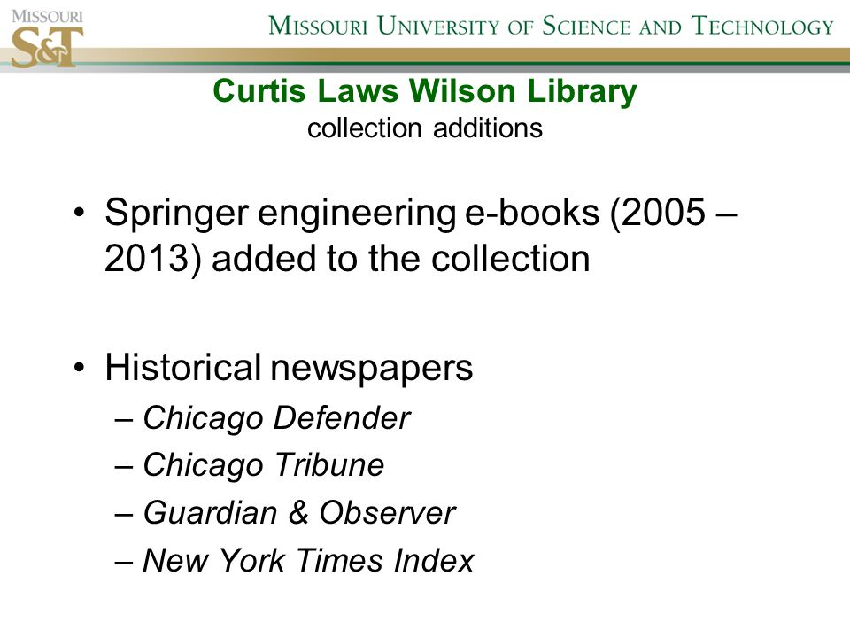 Curtis Laws Wilson Library collection additions Springer engineering e-books (2005 – 2013) added to the collection Historical newspapers –Chicago Defe