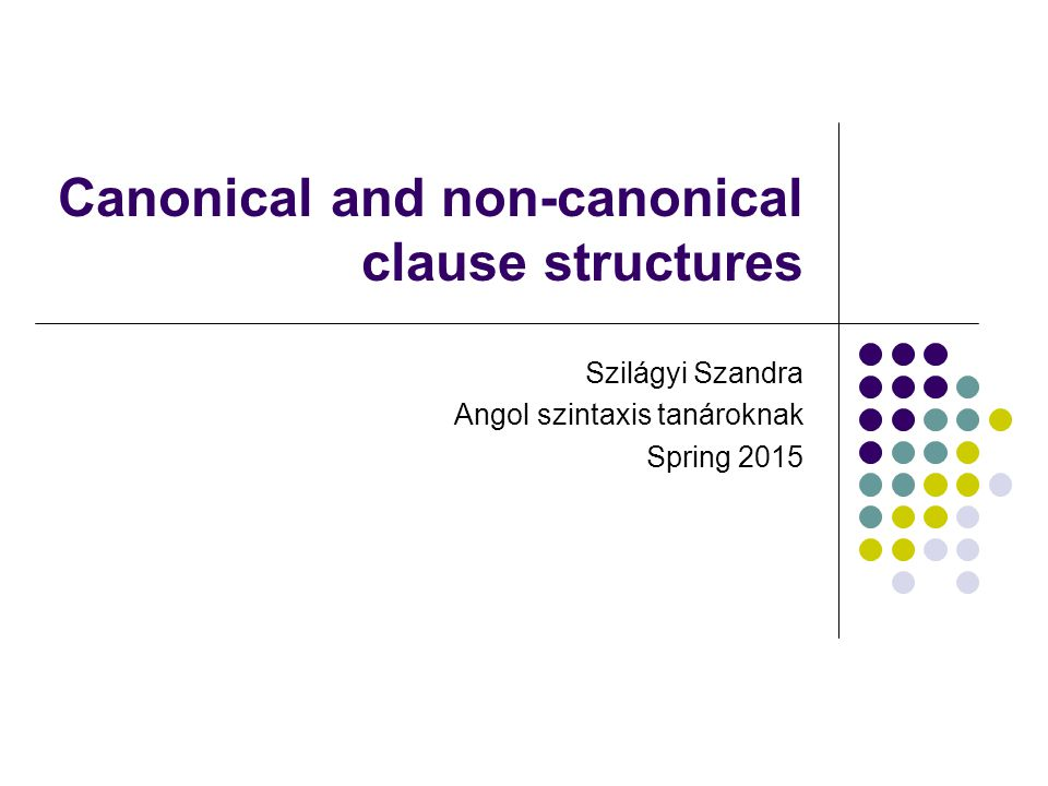 Canonical and non-canonical clause structures Szilágyi Szandra Angol szintaxis tanároknak Spring 2015