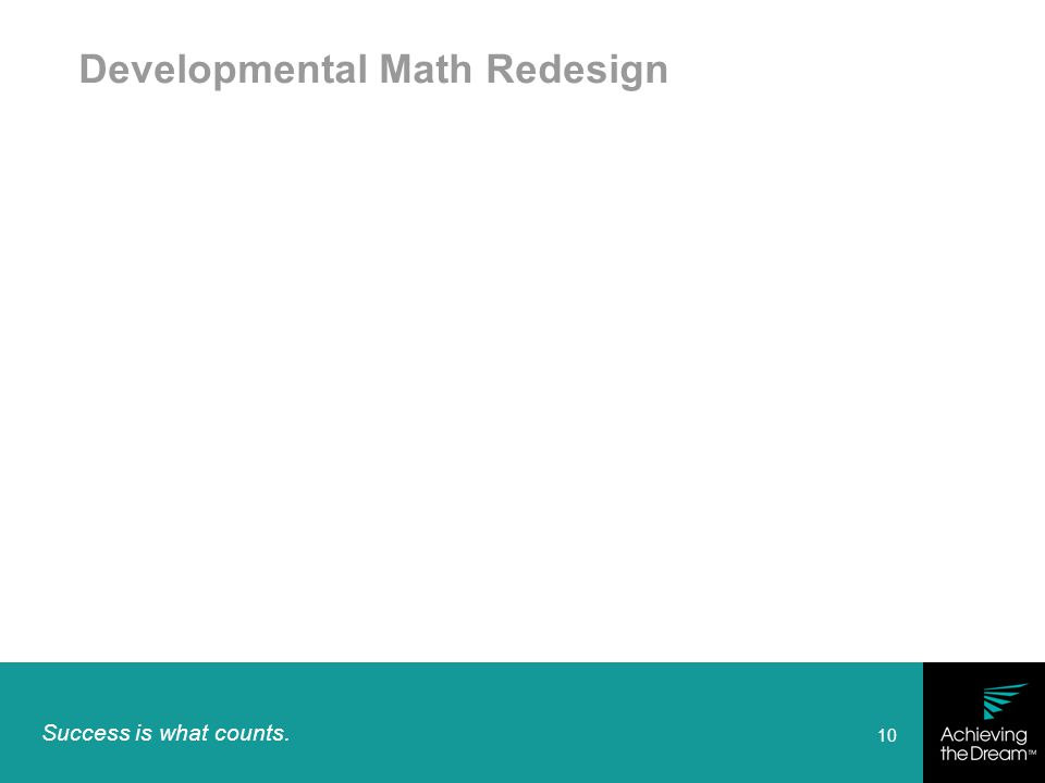Success is what counts. 10 Developmental Math Redesign