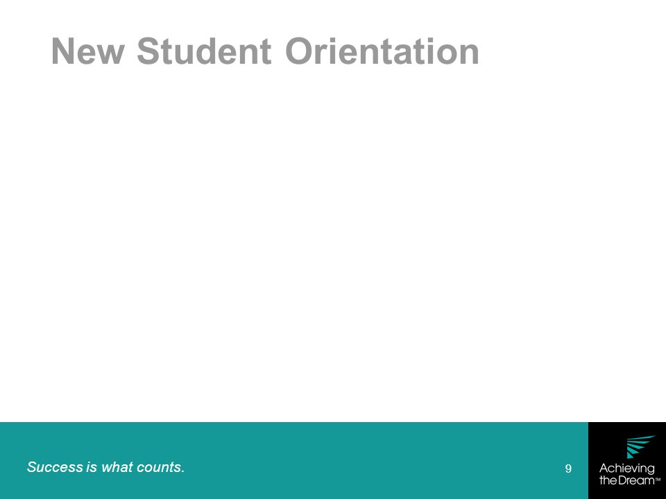 Success is what counts. 9 New Student Orientation