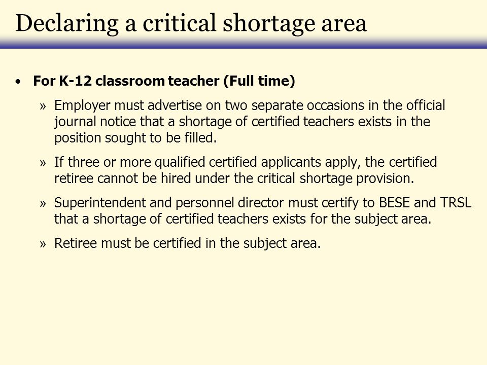 Declaring a critical shortage area For K-12 classroom teacher (Full time) » Employer must advertise on two separate occasions in the official journal notice that a shortage of certified teachers exists in the position sought to be filled.