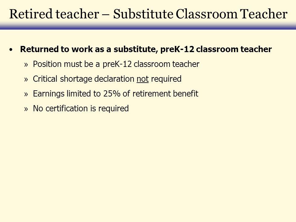 Retired teacher – Substitute Classroom Teacher Returned to work as a substitute, preK-12 classroom teacher » Position must be a preK-12 classroom teac