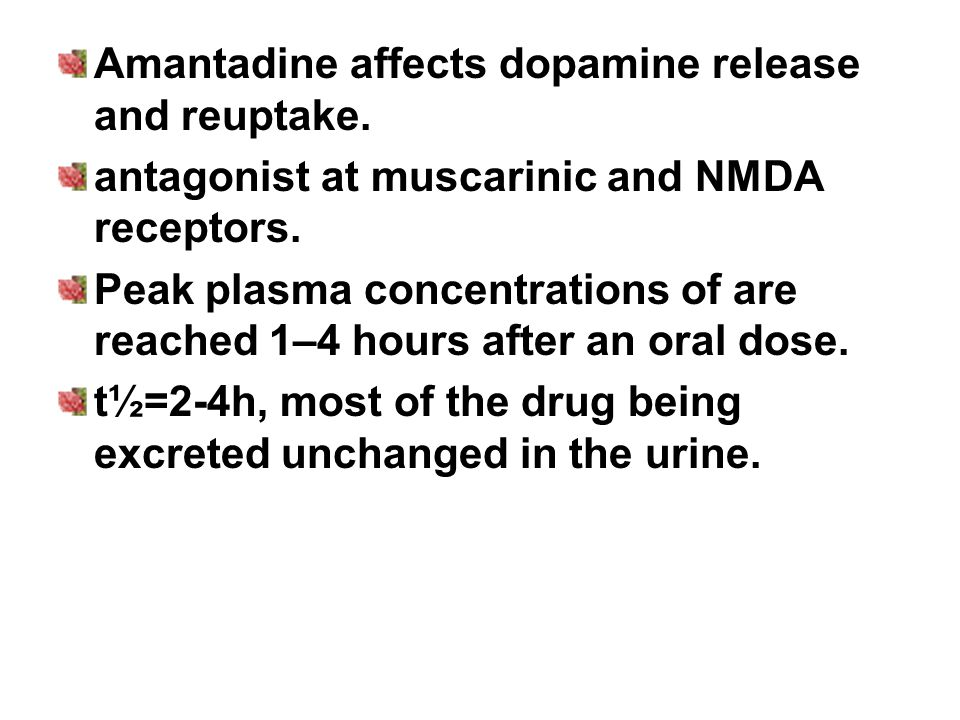 Amantadine affects dopamine release and reuptake. antagonist at muscarinic and NMDA receptors. Peak plasma concentrations of are reached 1–4 hours aft