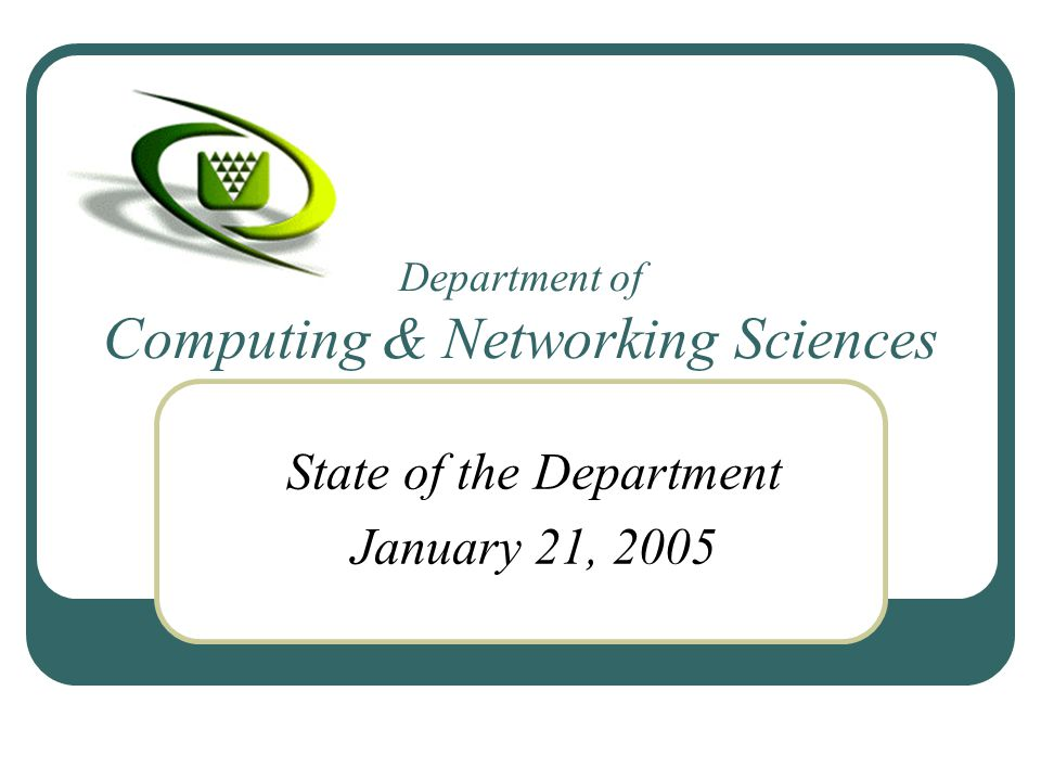 Department of Computing & Networking Sciences State of the Department January 21, 2005