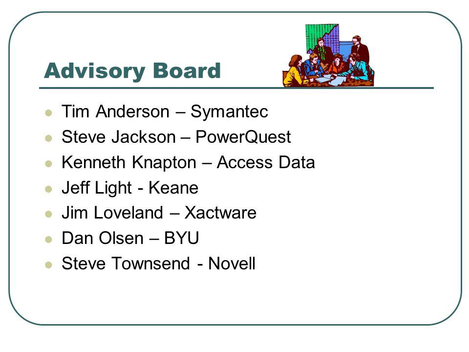 Advisory Board Tim Anderson – Symantec Steve Jackson – PowerQuest Kenneth Knapton – Access Data Jeff Light - Keane Jim Loveland – Xactware Dan Olsen – BYU Steve Townsend - Novell