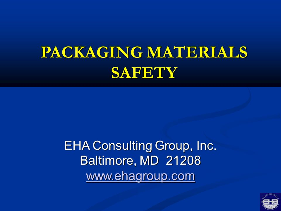 PACKAGING MATERIALS SAFETY EHA Consulting Group, Inc. Baltimore, MD 21208 www.ehagroup.com
