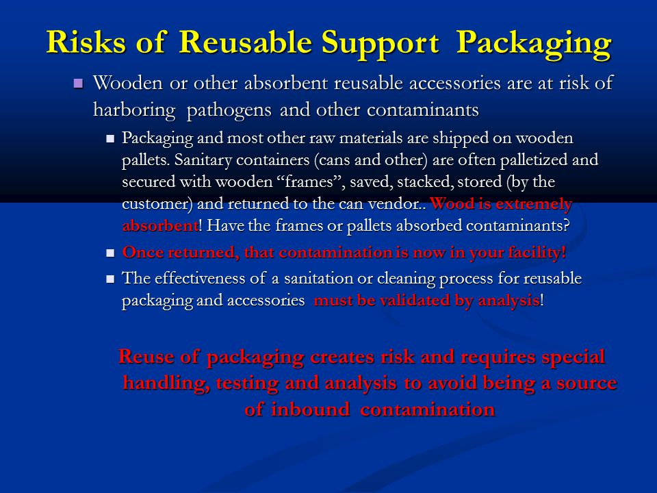 Risks of Reusable Support Packaging Wooden or other absorbent reusable accessories are at risk of harboring pathogens and other contaminants Wooden or