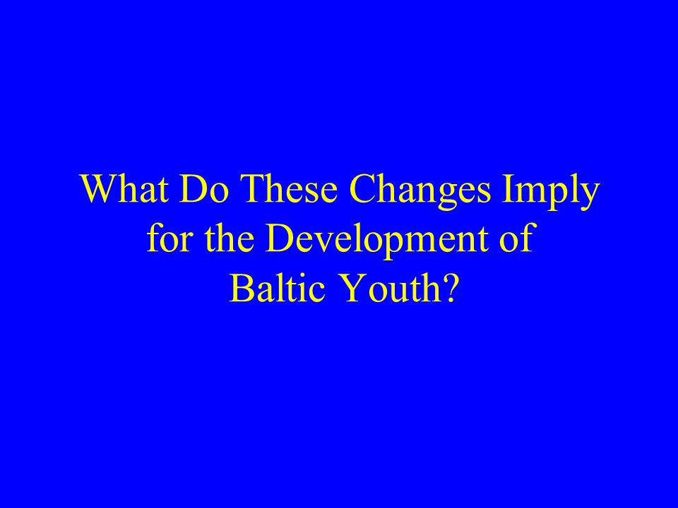What Do These Changes Imply for the Development of Baltic Youth