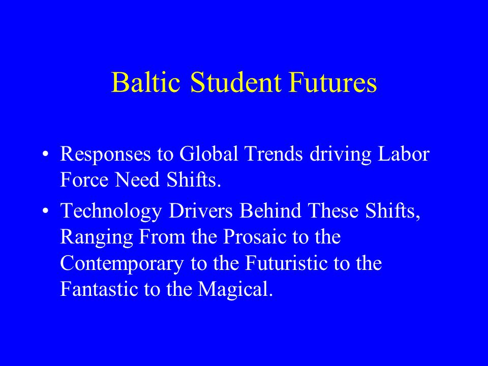 Baltic Student Futures Responses to Global Trends driving Labor Force Need Shifts.