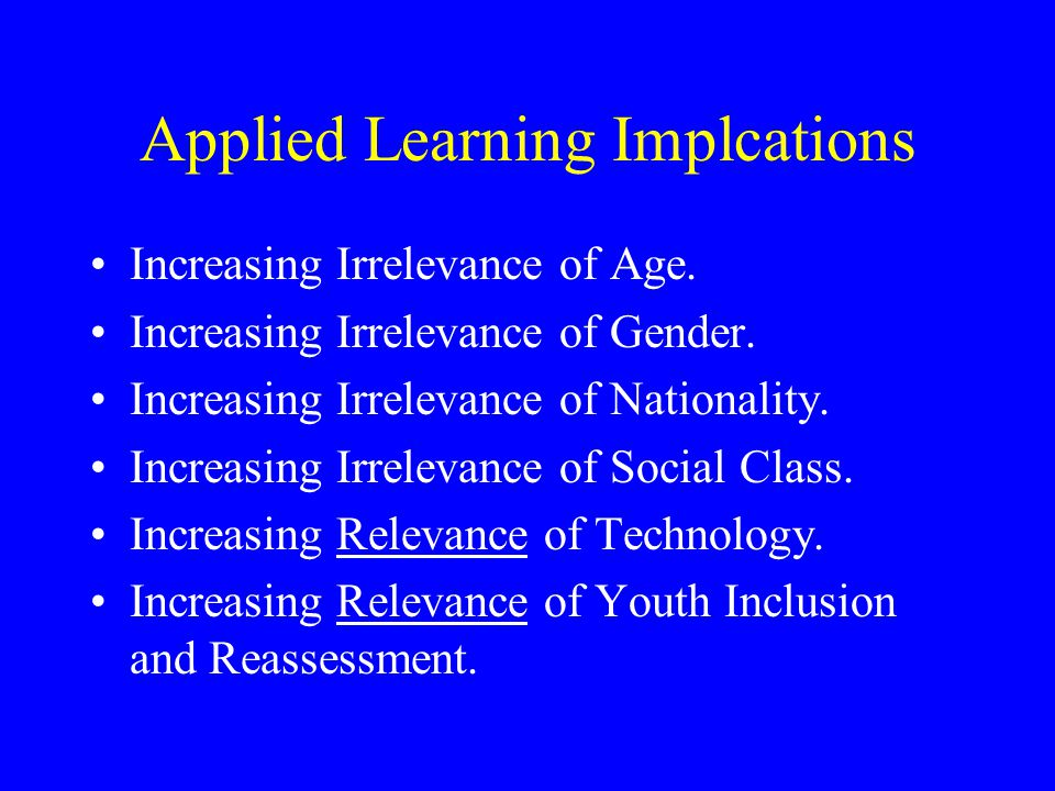 Applied Learning Implcations Increasing Irrelevance of Age.