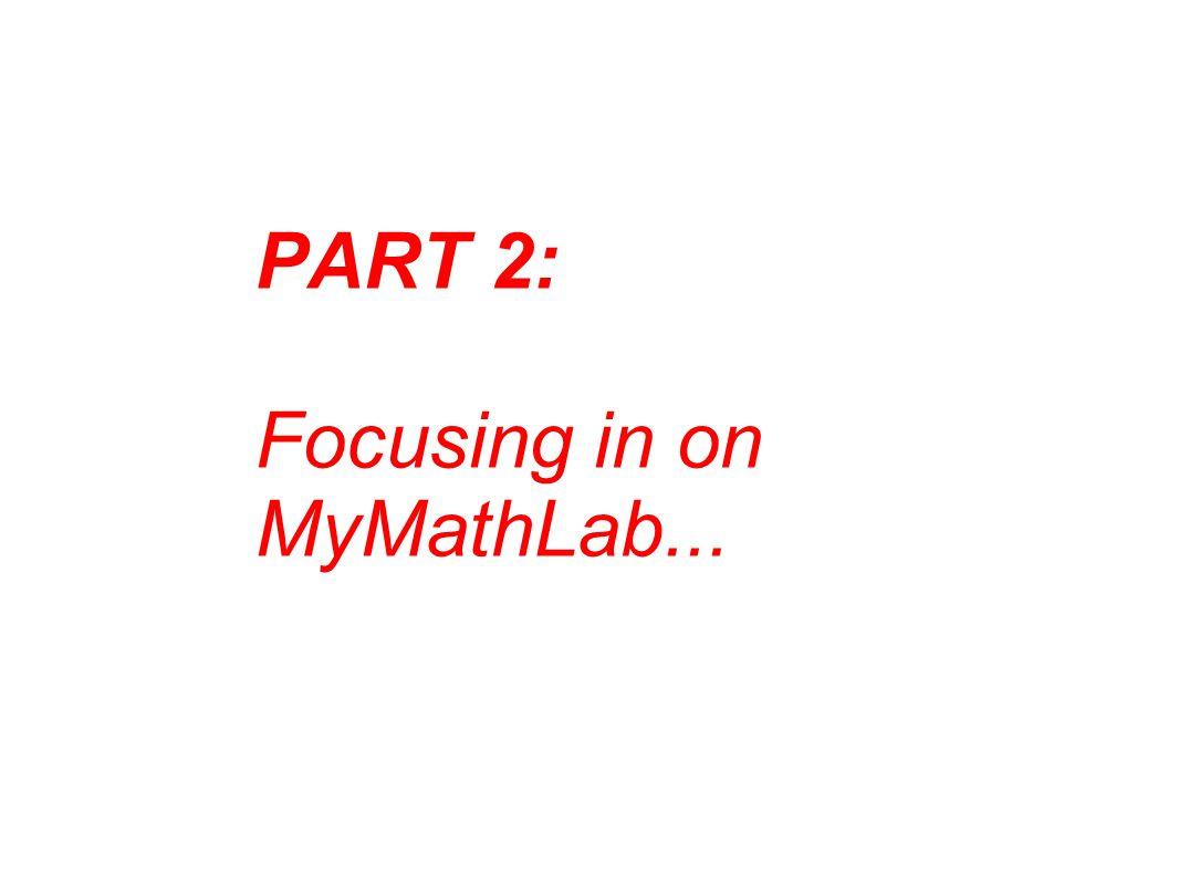 PART 2: Focusing in on MyMathLab...
