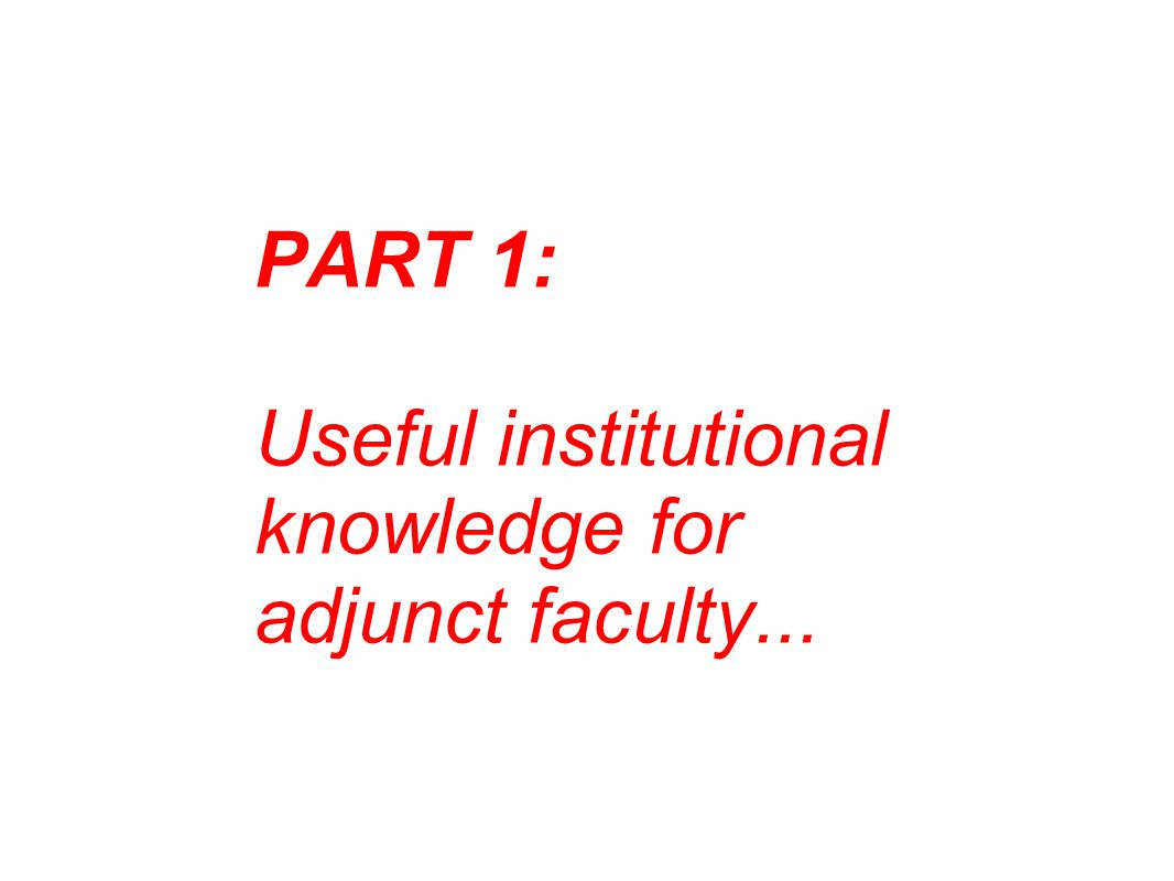 PART 1: Useful institutional knowledge for adjunct faculty...