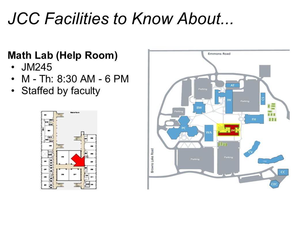JCC Facilities to Know About... Math Lab (Help Room) JM245 M - Th: 8:30 AM - 6 PM Staffed by faculty