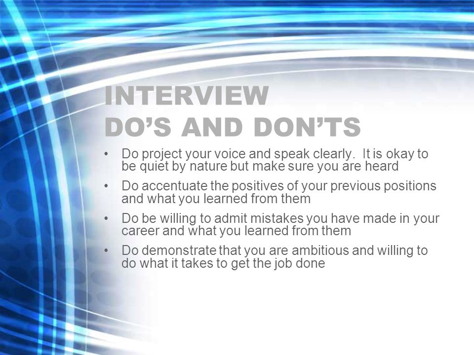 INTERVIEW DO'S AND DON'TS Do project your voice and speak clearly.