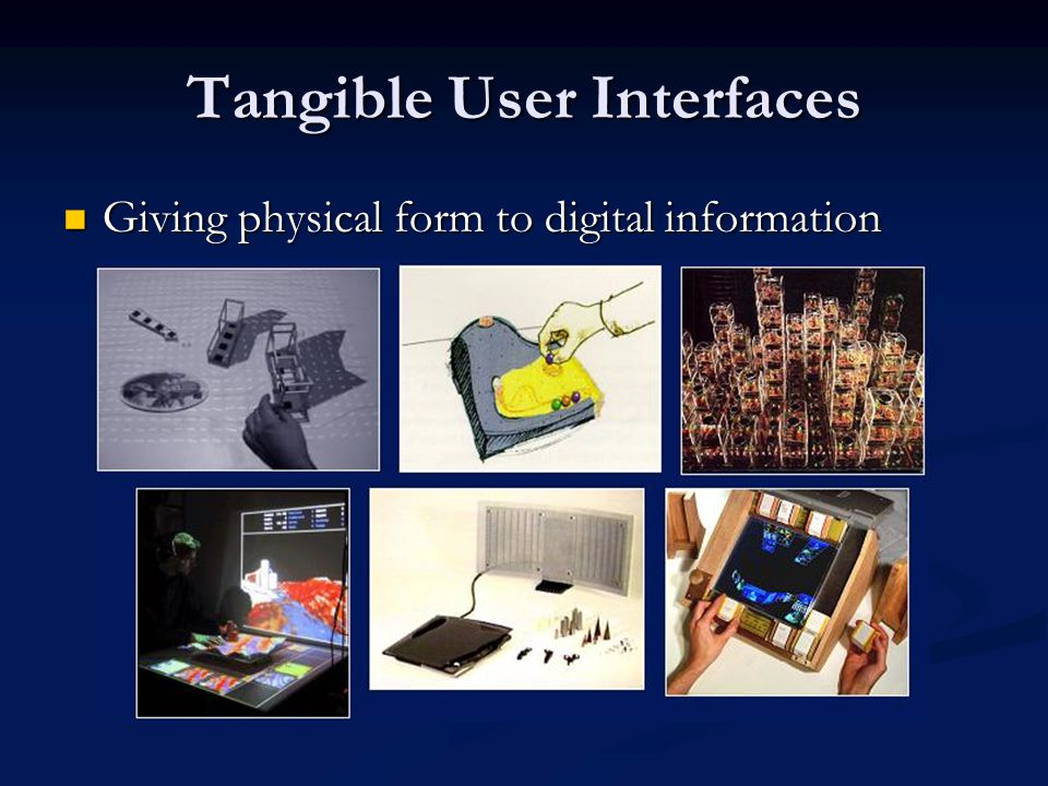 Tangible User Interfaces Giving physical form to digital information Giving physical form to digital information
