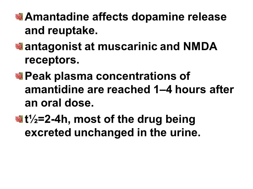 Amantadine affects dopamine release and reuptake. antagonist at muscarinic and NMDA receptors.