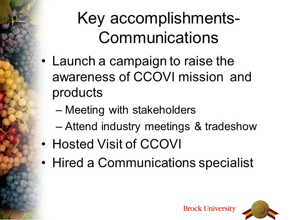 Key accomplishments- Communications Launch a campaign to raise the awareness of CCOVI mission and products –Meeting with stakeholders –Attend industry