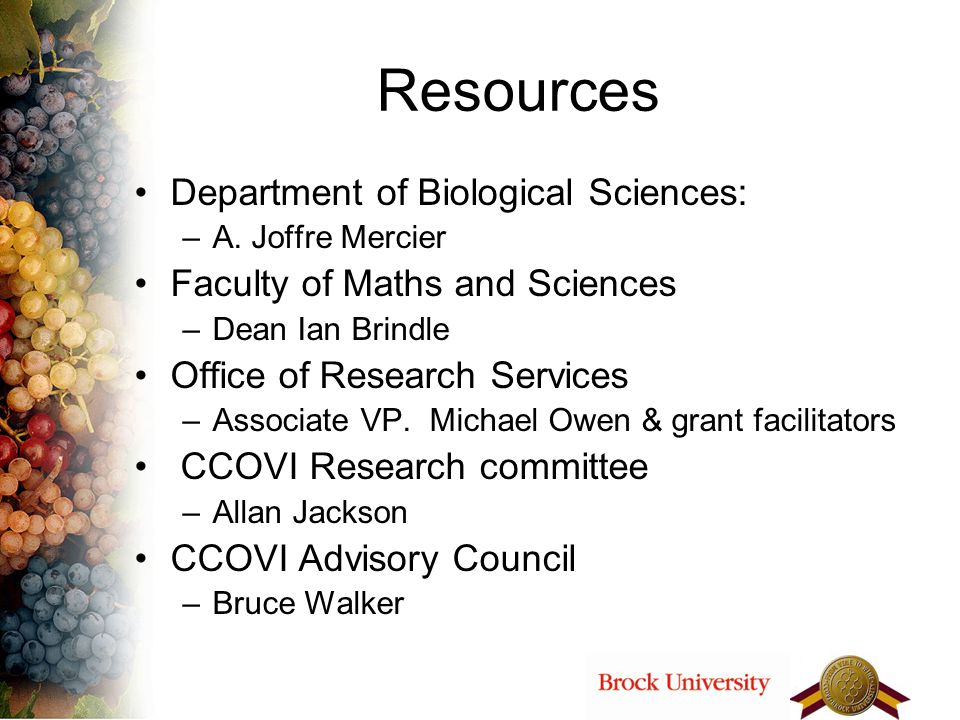 Resources Department of Biological Sciences: –A. Joffre Mercier Faculty of Maths and Sciences –Dean Ian Brindle Office of Research Services –Associate