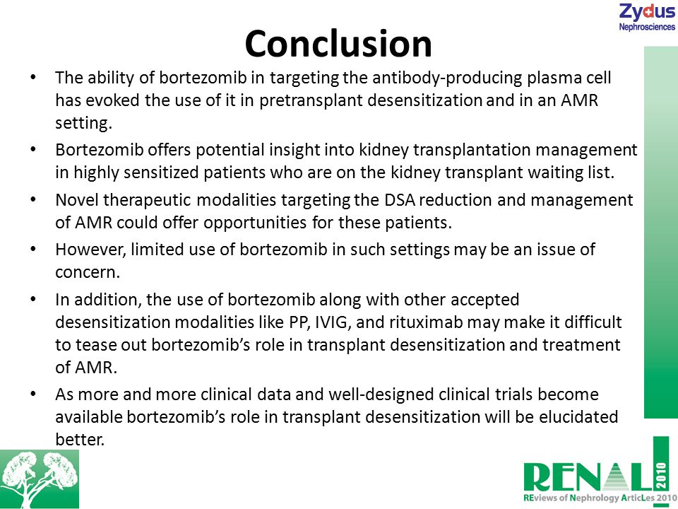 Conclusion The ability of bortezomib in targeting the antibody-producing plasma cell has evoked the use of it in pretransplant desensitization and in an AMR setting.