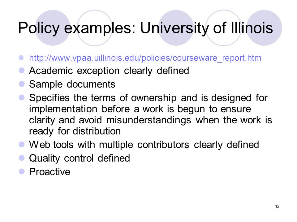 12 Policy examples: University of Illinois http://www.vpaa.uillinois.edu/policies/courseware_report.htm Academic exception clearly defined Sample docu