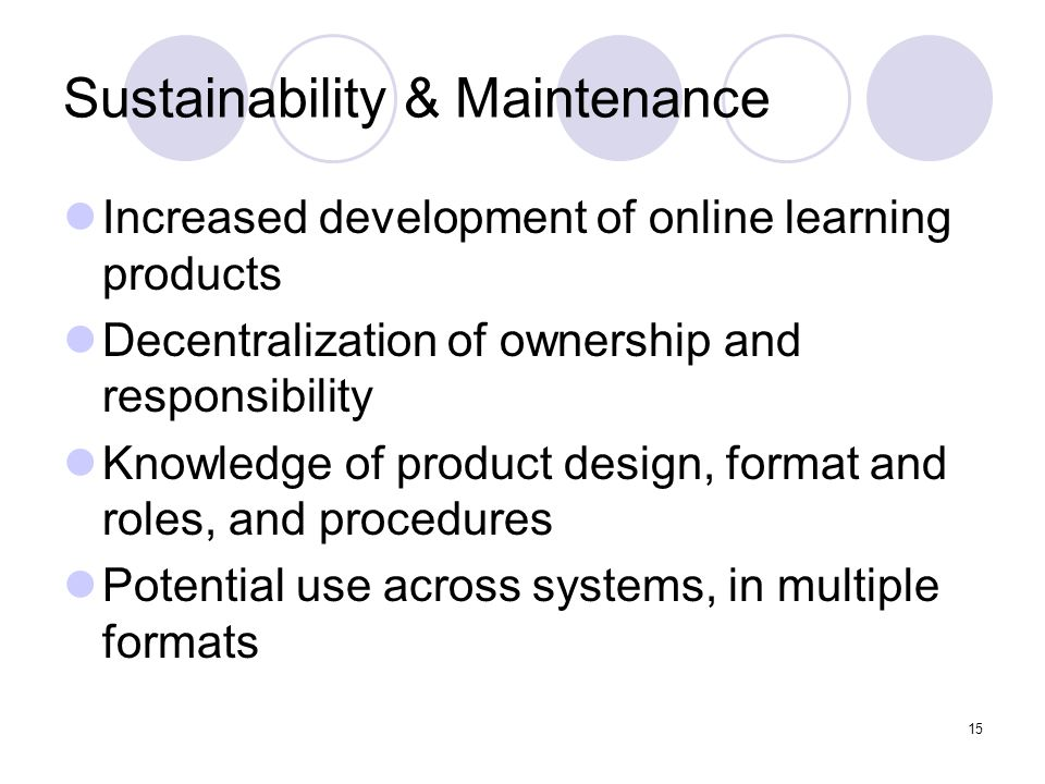 15 Sustainability & Maintenance Increased development of online learning products Decentralization of ownership and responsibility Knowledge of produc