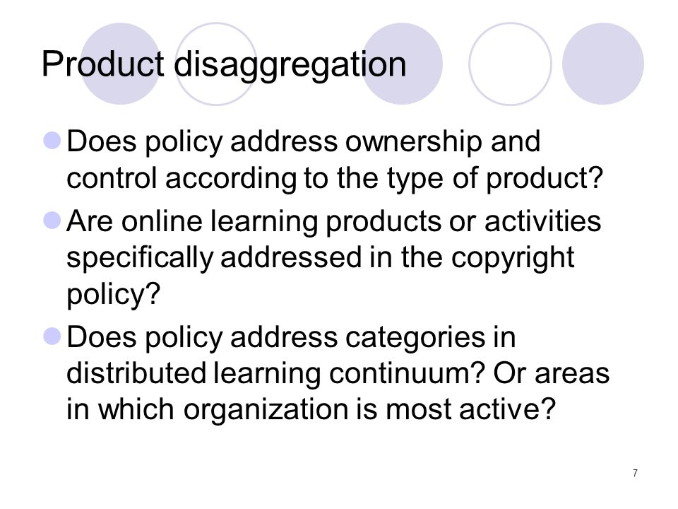7 Product disaggregation Does policy address ownership and control according to the type of product.