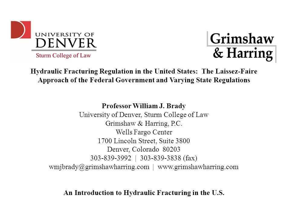 Hydraulic Fracturing Regulation in the United States: The Laissez-Faire Approach of the Federal Government and Varying State Regulations Professor William J.
