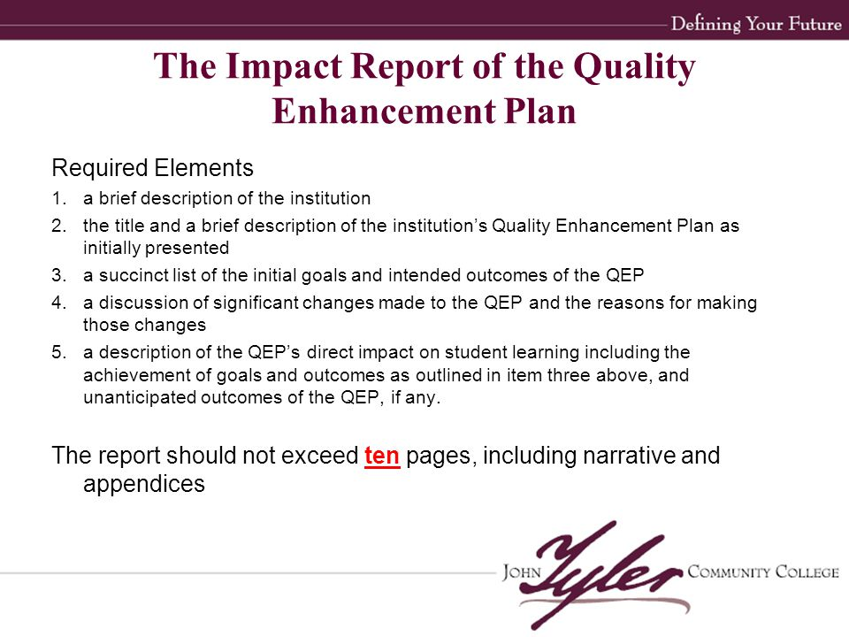 This was JTCC's biggest challenge The QEP no longer resembled what had been approved by SACS In ½ page, we summarized in bullets what we had hoped to accomplish at the beginning We showed significant changes in a matrix that looked like this… The Impact Report of the Quality Enhancement Plan