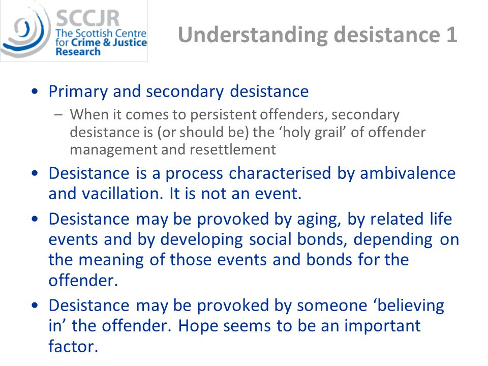 Understanding desistance 2 There is an important ongoing debate about whether or not desistance typically involves a change in narrative identities (or self-stories).