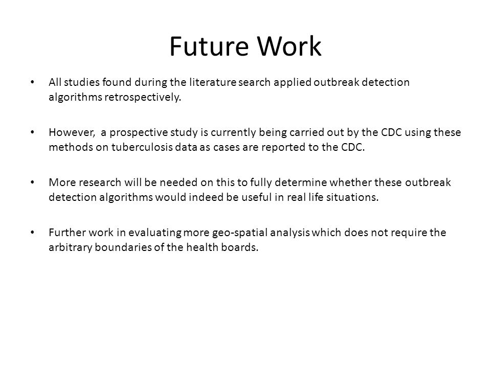 Future Work All studies found during the literature search applied outbreak detection algorithms retrospectively.