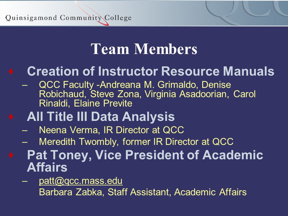 Team Members  Creation of Instructor Resource Manuals –QCC Faculty -Andreana M.