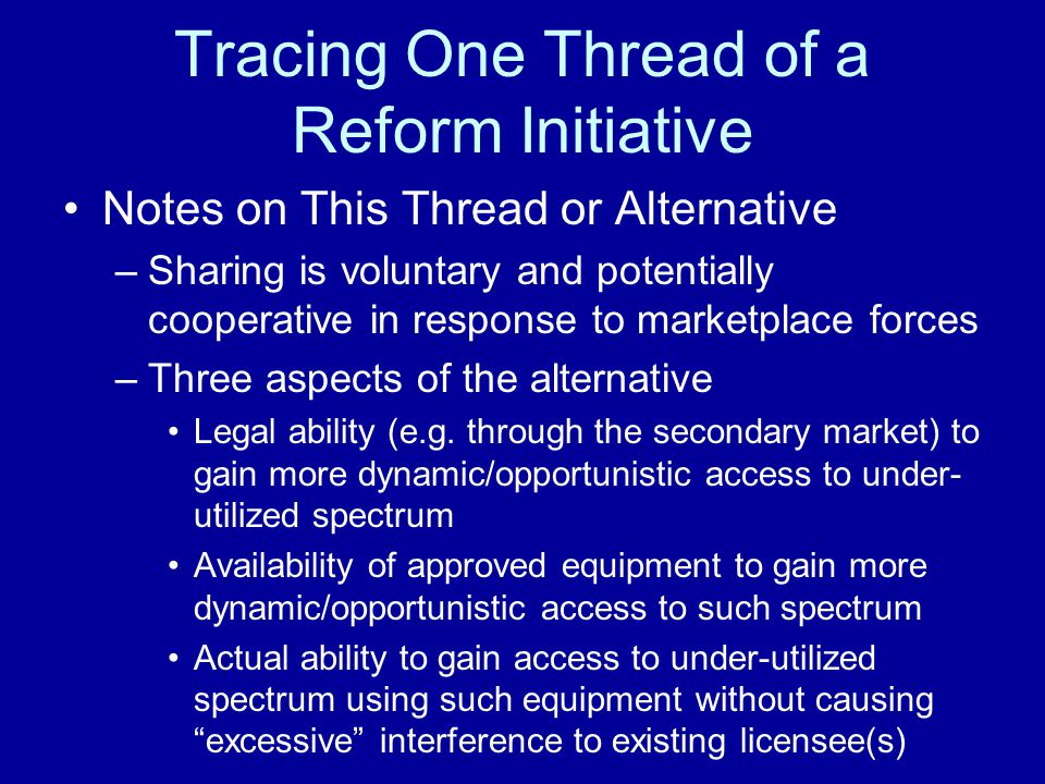 Tracing One Thread of a Reform Initiative Notes on This Thread or Alternative –Sharing is voluntary and potentially cooperative in response to marketplace forces –Three aspects of the alternative Legal ability (e.g.