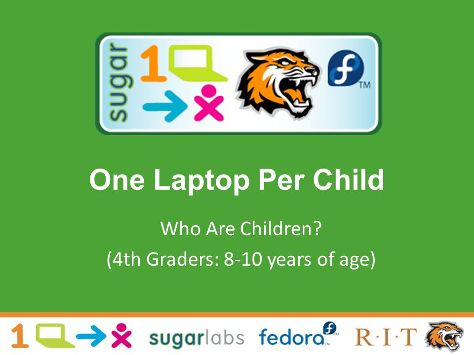 One Laptop Per Child Who Are Children (4th Graders: 8-10 years of age)