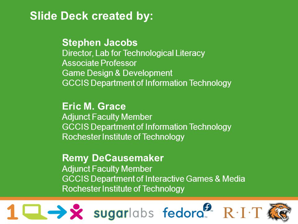 Slide Deck created by: Stephen Jacobs Director, Lab for Technological Literacy Associate Professor Game Design & Development GCCIS Department of Information Technology Eric M.