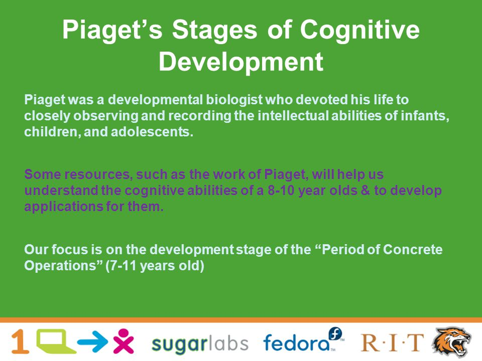 Piaget's Stages of Cognitive Development Piaget was a developmental biologist who devoted his life to closely observing and recording the intellectual