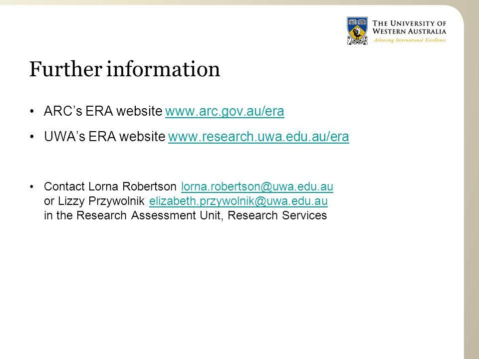 Further information ARC's ERA website www.arc.gov.au/erawww.arc.gov.au/era UWA's ERA website www.research.uwa.edu.au/erawww.research.uwa.edu.au/era Contact Lorna Robertson lorna.robertson@uwa.edu.au or Lizzy Przywolnik elizabeth.przywolnik@uwa.edu.au in the Research Assessment Unit, Research Serviceslorna.robertson@uwa.edu.auelizabeth.przywolnik@uwa.edu.au