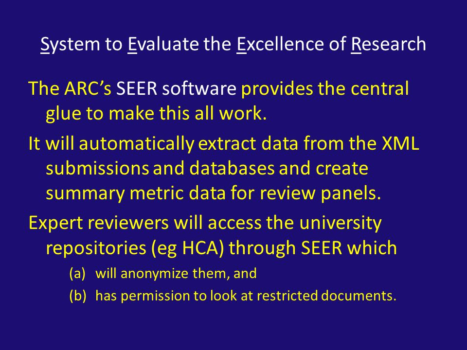 System to Evaluate the Excellence of Research The ARC's SEER software provides the central glue to make this all work.
