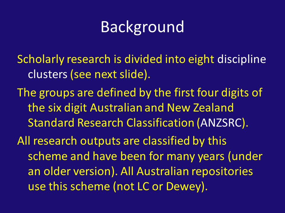 Background Scholarly research is divided into eight discipline clusters (see next slide).