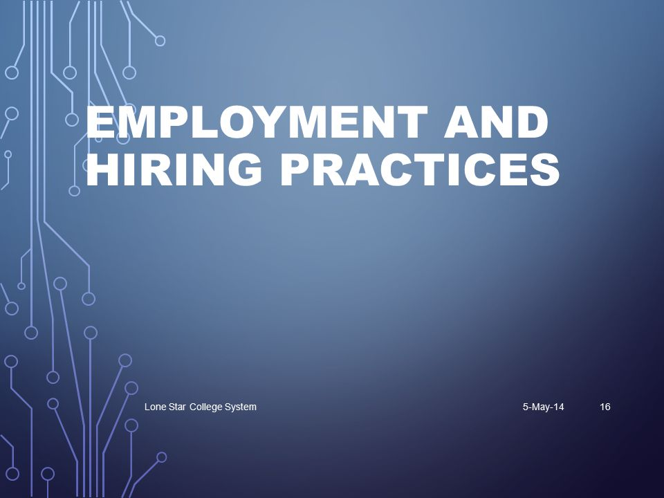EMPLOYMENT AND HIRING PRACTICES 5-May-14Lone Star College System16