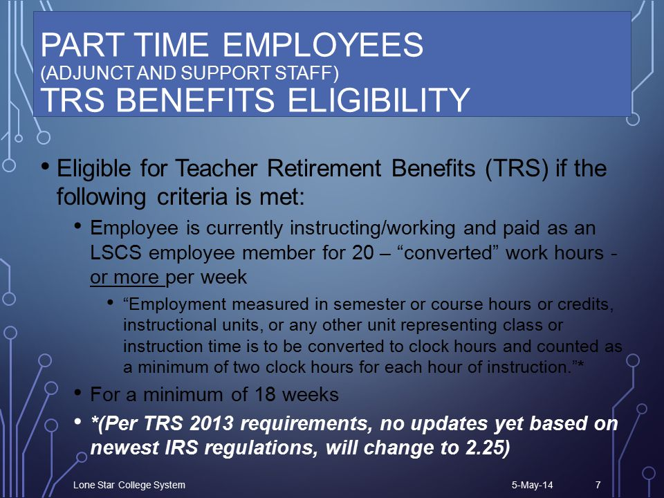 ERS INFORMATION (GROUP BENEFITS PROGRAM) ELIGIBILITY AS DEFINED BY THE TEXAS INSURANCE CODE -- FUNDING IS DETERMINED BY THE TEXAS LEGISLATURE 5-May-14Lone Star College System8