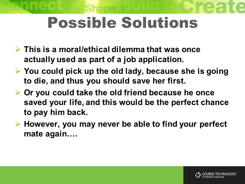 Possible Solutions  This is a moral/ethical dilemma that was once actually used as part of a job application.