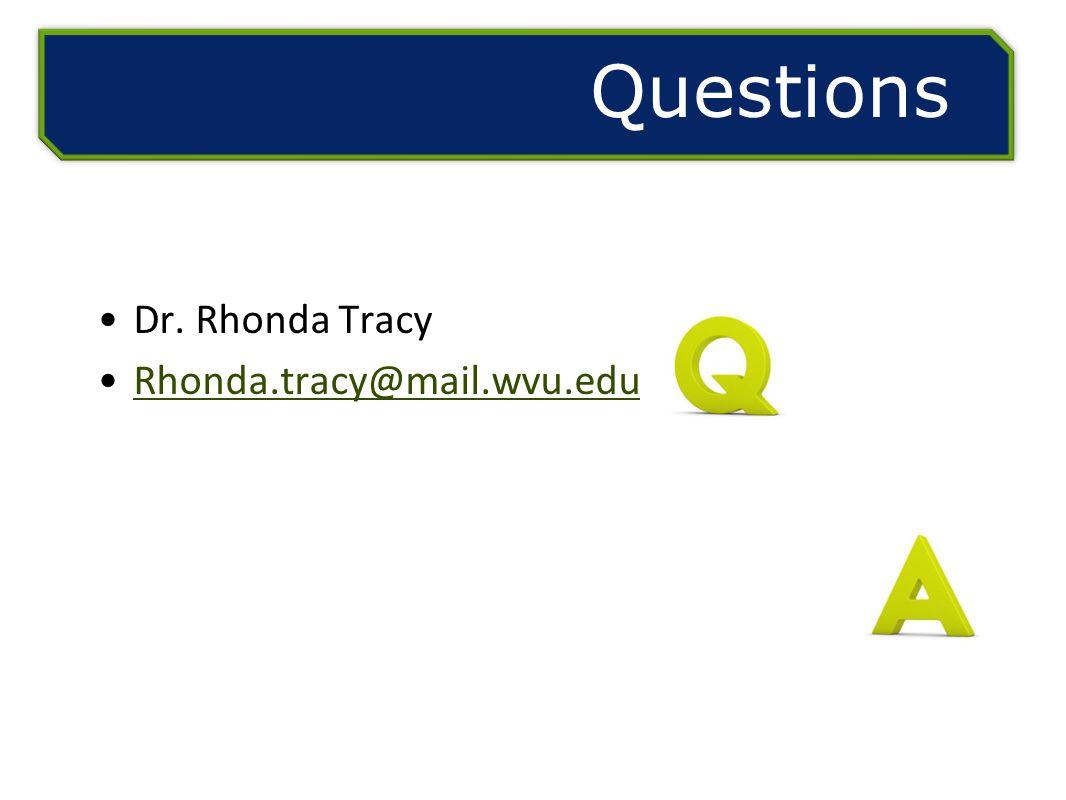 Dr. Rhonda Tracy Rhonda.tracy@mail.wvu.edu Questions