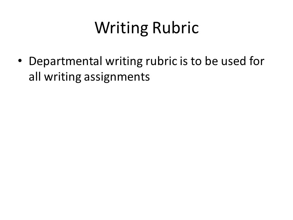 Writing Rubric Departmental writing rubric is to be used for all writing assignments