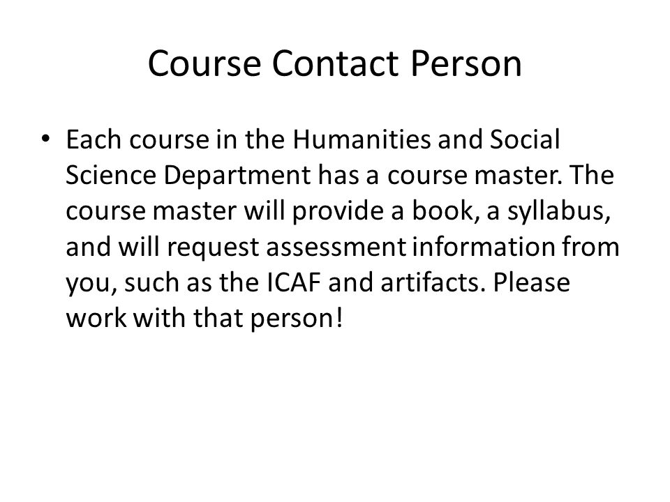 Course Contact Person Each course in the Humanities and Social Science Department has a course master.